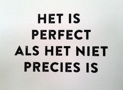 Het is perfect als het niet precies is